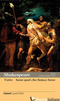 TUTTO E' BENE QUEL CHE FINISCE BENE. TESTO INGLESE A FRONTE - SHAKESPEARE WILLIAM; BINNI F. (CUR.)