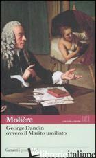 GEORGE DANDIN OVVERO IL MARITO UMILIATO - MOLIERE; BAJINI S. (CUR.)
