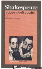 DUE NOBILI CUGINI. TESTO INGLESE A FRONTE. EDIZ. BILINGUE (I) - SHAKESPEARE WILLIAM; VITTORINI D. (CUR.)