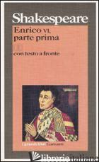 ENRICO VI, PARTE PRIMA. TESTO INGLESE A FRONTE. VOL. 1 - SHAKESPEARE WILLIAM; PAGETTI C. (CUR.)