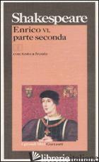 ENRICO VI, PARTE SECONDA. TESTO INGLESE A FRONTE - SHAKESPEARE WILLIAM; PAGETTI C. (CUR.)