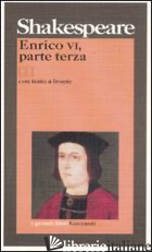 ENRICO VI, PARTE TERZA. TESTO INGLESE A FRONTE - SHAKESPEARE WILLIAM; PAGETTI C. (CUR.)