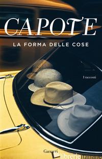 FORMA DELLE COSE (LA) - CAPOTE TRUMAN