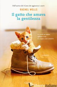 GATTO CHE AMAVA LA GENTILEZZA (IL) - WELLS RACHEL