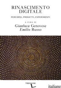 RINASCIMENTO DIGITALE. PERCORSI, PROGETTI, ESPERIMENTI - GENOVESE G. (CUR.); RUSSO E. (CUR.)