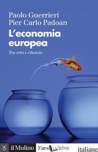 ECONOMIA EUROPEA. TRA CRISI E RILANCIO. NUOVA EDIZ. (L') - GUERRIERI PAOLO; PADOAN PIER CARLO