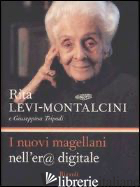 NUOVI MAGELLANI NELL'ER@ DIGITALE (I) - LEVI-MONTALCINI RITA; TRIPODI GIUSEPPINA