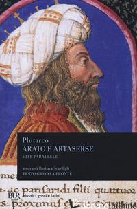 VITE PARALLELE. ARATO E ARTASERSE. TESTO GRECO A FRONTE - PLUTARCO; SCARDIGLI B. (CUR.)
