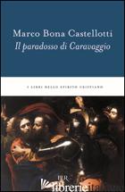 PARADOSSO DI CARAVAGGIO (IL) - BONA CASTELLOTTI MARCO
