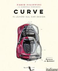 CURVE. 15 LEZIONI SUL CAR DESIGN. EDIZ. ILLUSTRATA - FILIPPINI FABIO; FERRARESI GABRIELE