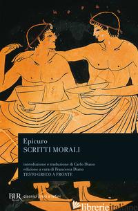 SCRITTI MORALI. TESTO GRECO A FRONTE. EDIZ. BILINGUE - EPICURO; DIANO F. (CUR.)