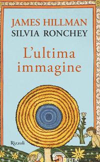 ULTIMA IMMAGINE (L') - HILLMAN JAMES; RONCHEY SILVIA