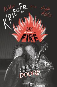 SET THE NIGHT ON FIRE. VIVERE, MORIRE E SUONARE CON I DOORS - KRIEGER ROBBY