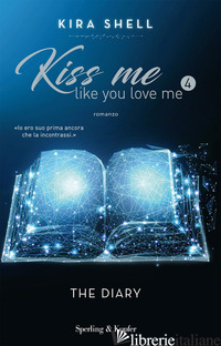 DIARY. KISS ME LIKE YOU LOVE ME. EDIZ. ITALIANA (THE). VOL. 4 - SHELL KIRA