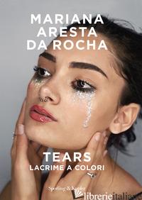 TEARS. LACRIME A COLORI - ARESTA DA ROCHA MARIANA