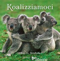 KOALIZZIAMOCI - STROBEL RAY G.
