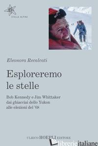 ESPLOREREMO LE STELLE. BOB KENNEDY E JIM WHITTAKER DAI GHIACCIAI DELLO YUKON ALL - RECALCATI ELEONORA