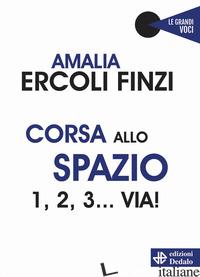 CORSA ALLO SPAZIO. 1, 2, 3... VIA! - ERCOLI FINZI AMALIA