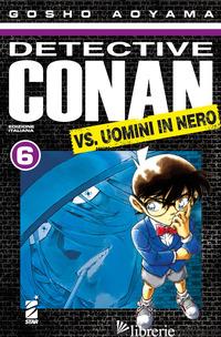 DETECTIVE CONAN VS UOMINI IN NERO. VOL. 6 - AOYAMA GOSHO