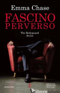 FASCINO PERVERSO. THE BODYGUARD SERIES - CHASE EMMA