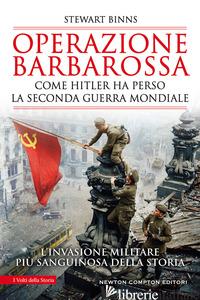 OPERAZIONE BARBAROSSA. COME HITLER HA PERSO LA SECONDA GUERRA MONDIALE - BINNS STEWART