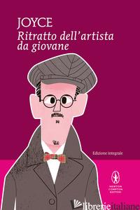 RITRATTO DELL'ARTISTA DA GIOVANE. EDIZ. INTEGRALE - JOYCE JAMES; EMO CAPODILISTA M. (CUR.)