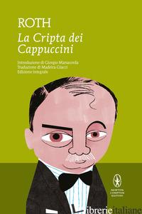 CRIPTA DEI CAPPUCCINI. EDIZ. INTEGRALE (LA) - ROTH JOSEPH; MANACORDA G. (CUR.)