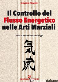 CONTROLLO DEL FLUSSO ENERGETICO NELLE ARTI MARZIALI (IL) - ORLANDI GIOVANNI