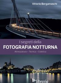 SEGRETI DELLA FOTOGRAFIA NOTTURNA. ATTREZZATURA, TECNICA, ESTETICA (I) - BERGAMASCHI VITTORIO