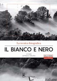 TECNICA FOTOGRAFICA. IL BIANCO E NERO. EDIZ. ILLUSTRATA (LA) - OLIVOTTO M. (CUR.)