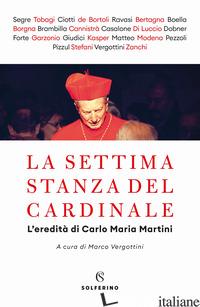 SETTIMA STANZA DEL CARDINALE. L'EREDITA' DI CARLO MARIA MARTINI (LA) - VERGOTTINI M. (CUR.)
