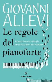 REGOLE DEL PIANOFORTE. 33 NOTE DI MUSICA E FILOSOFIA PER UNA VITA FUORI DALL'ORD - ALLEVI GIOVANNI