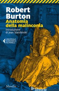 ANATOMIA DELLA MALINCONIA - BURTON ROBERT; STAROBINSKI J. (CUR.)