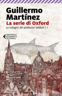 SERIE DI OXFORD. LE INDAGINI DEL PROFESSOR SELDOM (LA). VOL. 1 - MARTINEZ GUILLERMO
