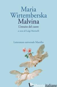 MALVINA. L'INTUITO DEL CUORE - WIRTEMBERSKA MARIA; MARINELLI L. (CUR.)