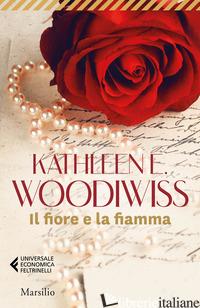 FIORE E LA FIAMMA (IL) - WOODIWISS KATHLEEN E.