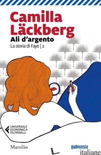 ALI D'ARGENTO. LA STORIA DI FAYE. VOL. 2 - LACKBERG CAMILLA