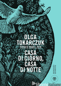 CASA DI GIORNO, CASA DI NOTTE - TOKARCZUK OLGA