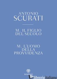 M. IL FIGLIO DEL SECOLO-M. L'UOMO DELLA PROVVIDENZA. COFANETTO - SCURATI ANTONIO