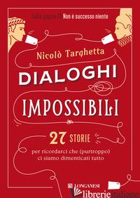 DIALOGHI IMPOSSIBILI. 27 STORIE PER RICORDARCI CHE (PURTROPPO) CI SIAMO DIMENTIC - TARGHETTA NICOLO'