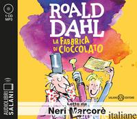 FABBRICA DI CIOCCOLATO LETTO DA NERI MARCORE'. AUDIOLIBRO. CD AUDIO FORMATO MP3  - DAHL ROALD
