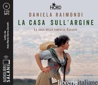 CASA SULL'ARGINE. LA SAGA DELLA FAMIGLIA CASADIO. AUDIOLIBRO. CD AUDIO FORMATO M - RAIMONDI DANIELA