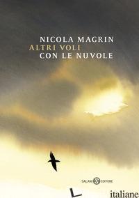 ALTRI VOLI CON LE NUVOLE. EDIZ. ILLUSTRATA - MAGRIN NICOLA