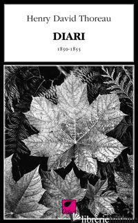 DIARI 1848-1855. EDIZ. INTEGRALE - THOREAU HENRY DAVID