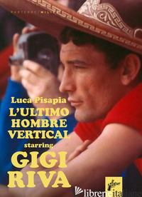 GIGI RIVA. ULTIMO HOMBRE VERTICAL - PISAPIA LUCA