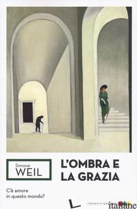 OMBRA E LA GRAZIA (L') - WEIL SIMONE