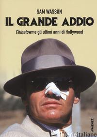 GRANDE ADDIO. CHINATOWN E GLI ULTIMI ANNI DI HOLLYWOOD (IL) - WASSON SAM