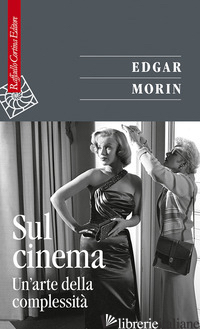 SUL CINEMA. UN'ARTE DELLA COMPLESSITA' - MORIN EDGAR; PEYRIERE M. (CUR.); SIMONIGH C. (CUR.)