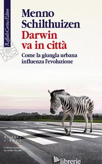 DARWIN VA IN CITTA'. COME LA GIUNGLA URBANA INFLUENZA L'EVOLUZIONE - SCHILTHUIZEN MENNO; PIEVANI T. (CUR.)