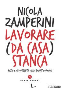 LAVORARE (DA CASA) STANCA. RISCHI E OPPORTUNITA' DELLO SMART WORKING - ZAMPERINI NICOLA